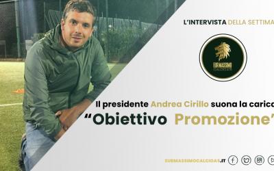 """Il Presidente Andrea Cirillo suona la carica:""""L'Obiettivo è la Promozione"""""""